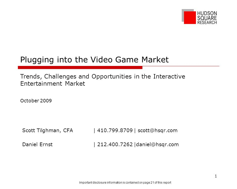 Plugging into the Video Game Market Scott Tilghman, CFA| 410.799.8709 | scott@hsqr.com Daniel Ernst | 212.400.7262 |daniel@hsqr.com Trends, Challenges