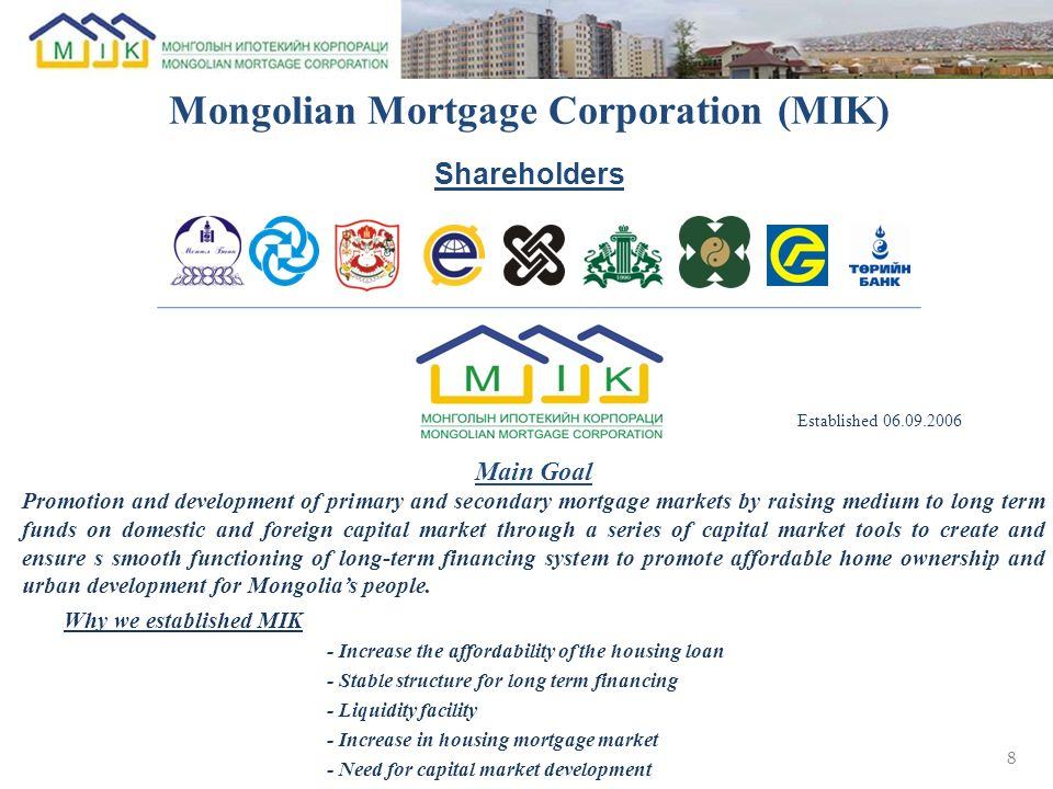 8 Main Goal Promotion and development of primary and secondary mortgage markets by raising medium to long term funds on domestic and foreign capital m