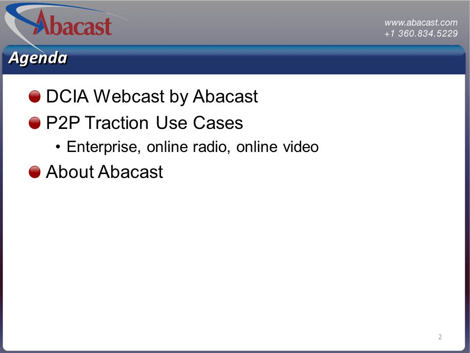 2 Agenda DCIA Webcast by Abacast P2P Traction Use Cases Enterprise, online radio, online video About Abacast