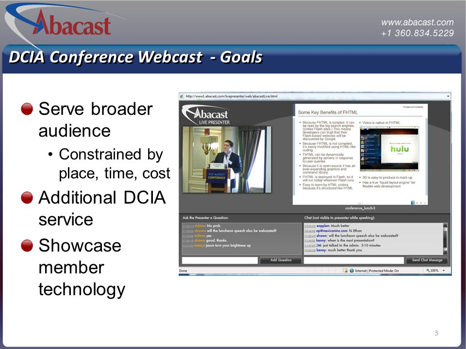 3 DCIA Conference Webcast - Goals Serve broader audience Constrained by place, time, cost Additional DCIA service Showcase member technology