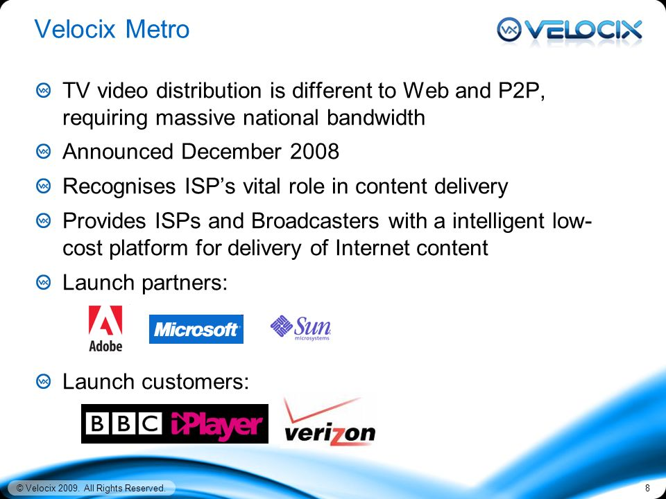 © Velocix 2009. All Rights Reserved.8 Velocix Metro TV video distribution is different to Web and P2P, requiring massive national bandwidth Announced