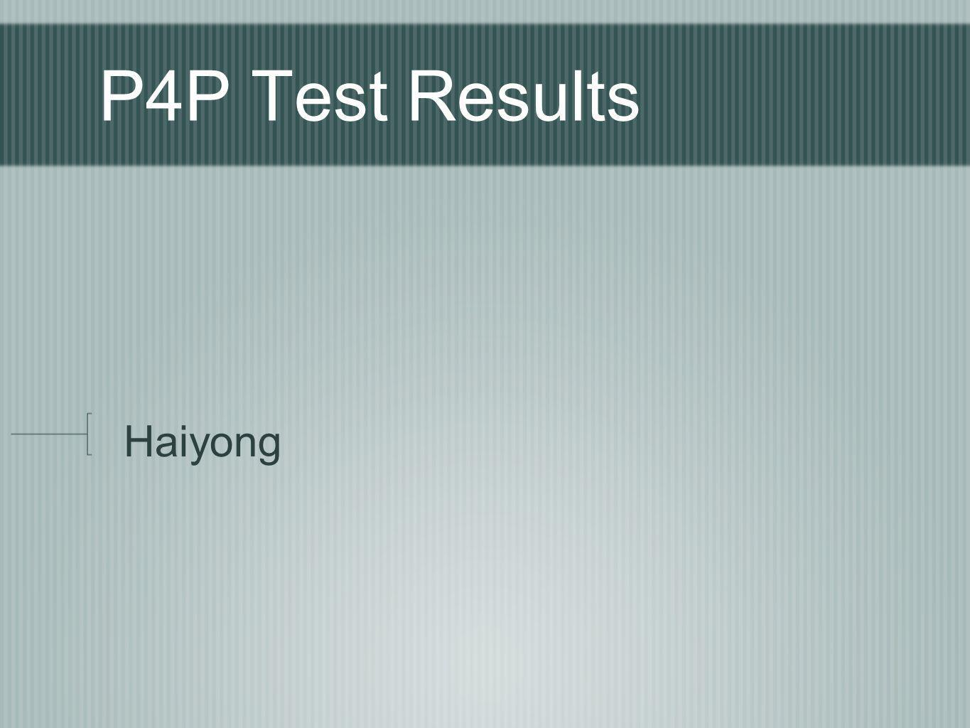 P4P Test Results Haiyong