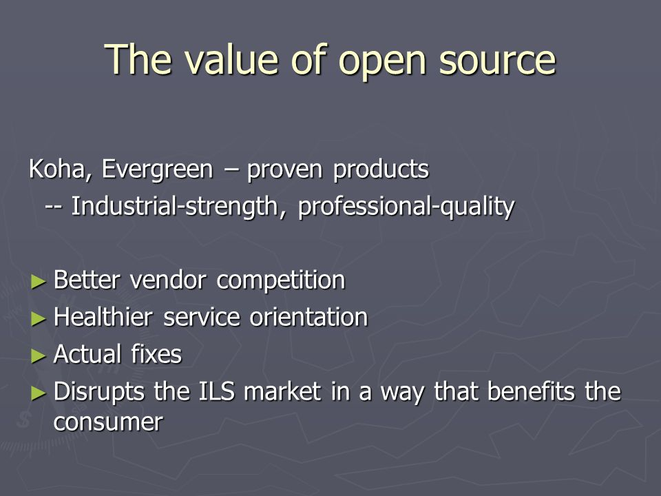 The value of open source Koha, Evergreen – proven products -- Industrial-strength, professional-quality -- Industrial-strength, professional-quality B