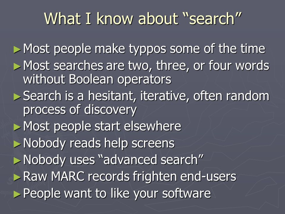 What I know about search Most people make typpos some of the time Most people make typpos some of the time Most searches are two, three, or four words
