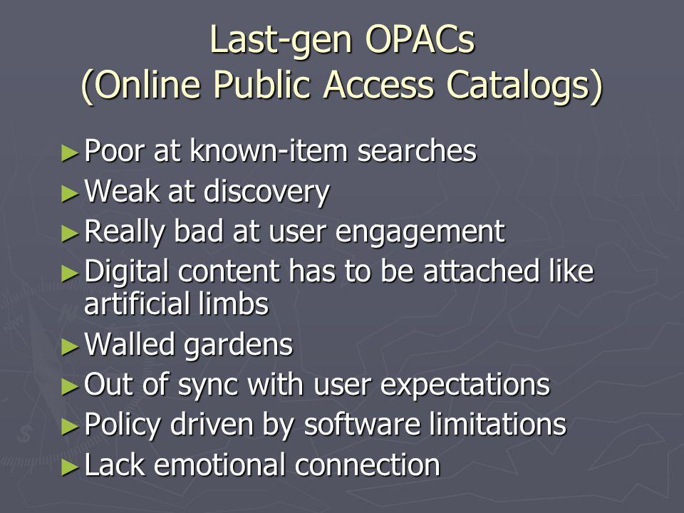 Last-gen OPACs (Online Public Access Catalogs) Poor at known-item searches Poor at known-item searches Weak at discovery Weak at discovery Really bad