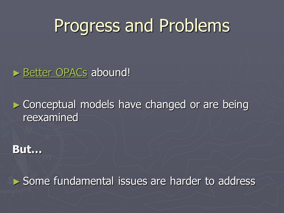 Progress and Problems Better OPACs abound. Better OPACs abound.