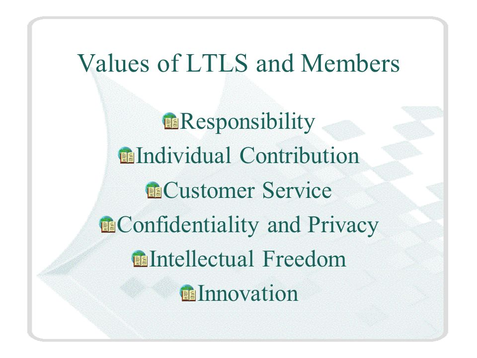 Values of LTLS and Members Responsibility Individual Contribution Customer Service Confidentiality and Privacy Intellectual Freedom Innovation