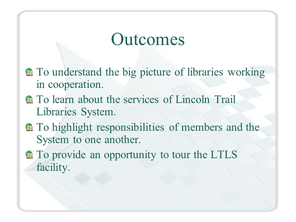 Outcomes To understand the big picture of libraries working in cooperation.