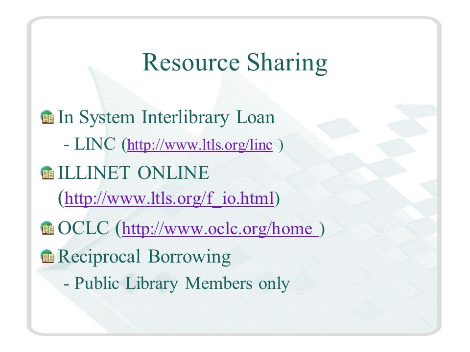 Resource Sharing In System Interlibrary Loan - LINC (   )   ILLINET ONLINE (     OCLC (   )   Reciprocal Borrowing - Public Library Members only