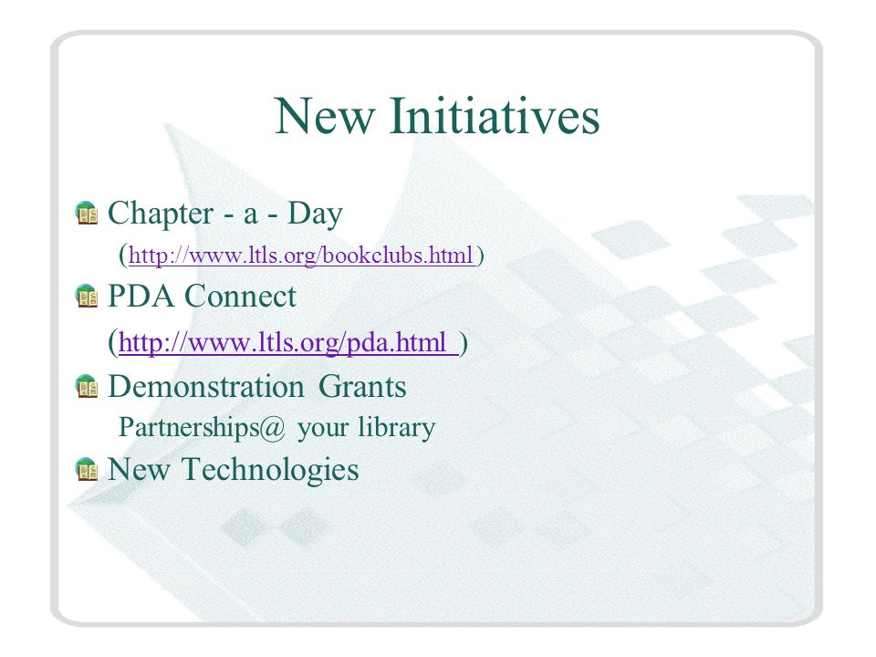 New Initiatives Chapter - a - Day (   )   PDA Connect (   )   Demonstration Grants your library New Technologies