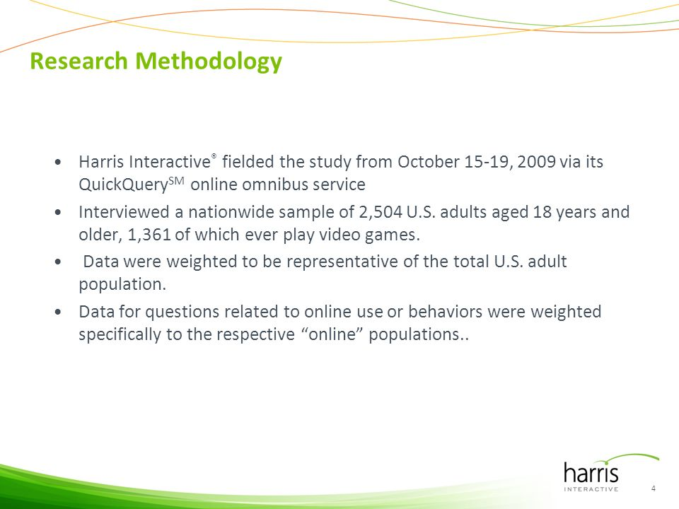 Research Methodology Harris Interactive ® fielded the study from October 15-19, 2009 via its QuickQuery SM online omnibus service Interviewed a nation