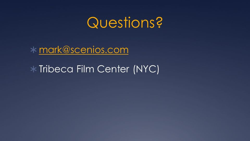 Questions? mark@scenios.com Tribeca Film Center (NYC)
