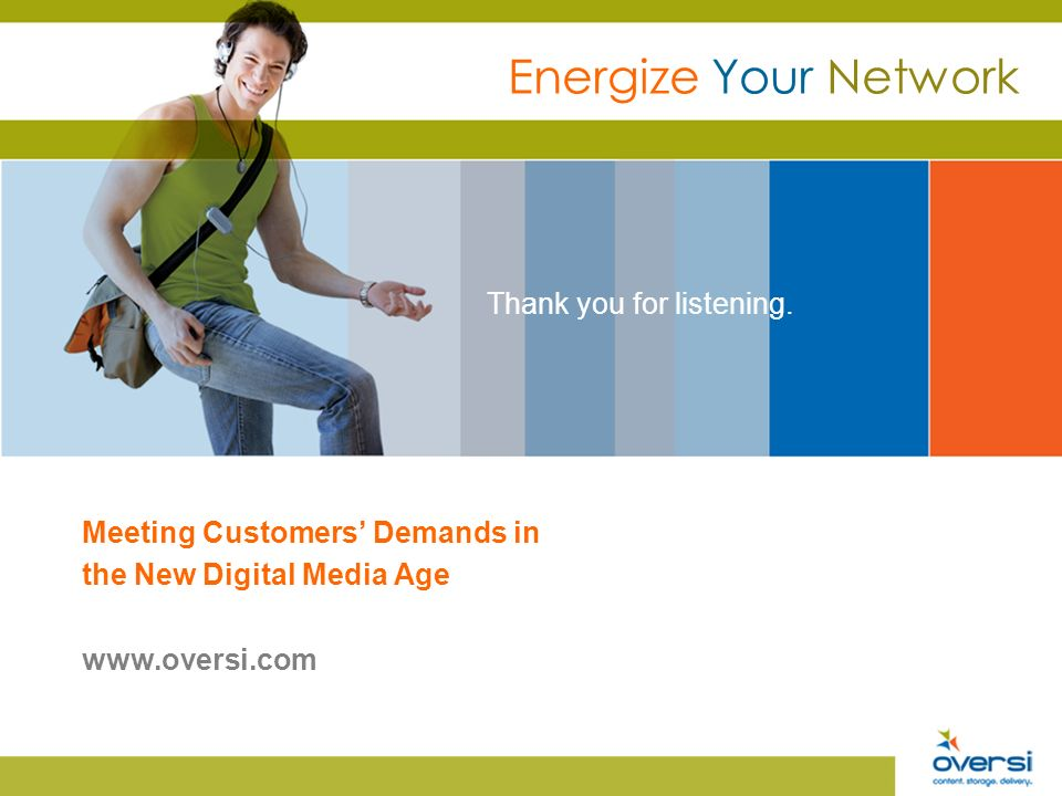 Meeting Customers Demands in the New Digital Media Age   Thank you for listening.