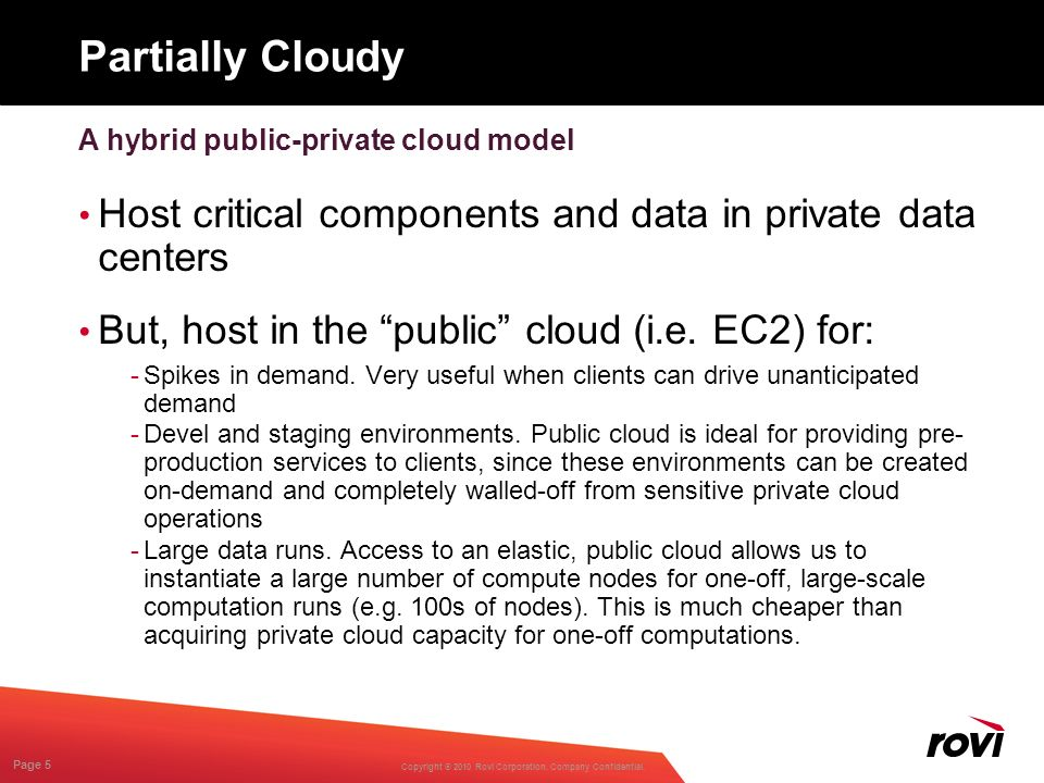 Copyright ® 2010 Rovi Corporation. Company Confidential. Page 5 Partially Cloudy Host critical components and data in private data centers But, host i