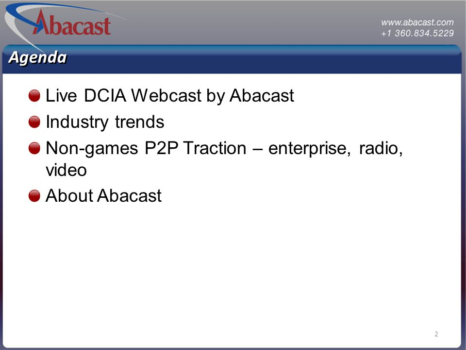 2 Agenda Live DCIA Webcast by Abacast Industry trends Non-games P2P Traction – enterprise, radio, video About Abacast