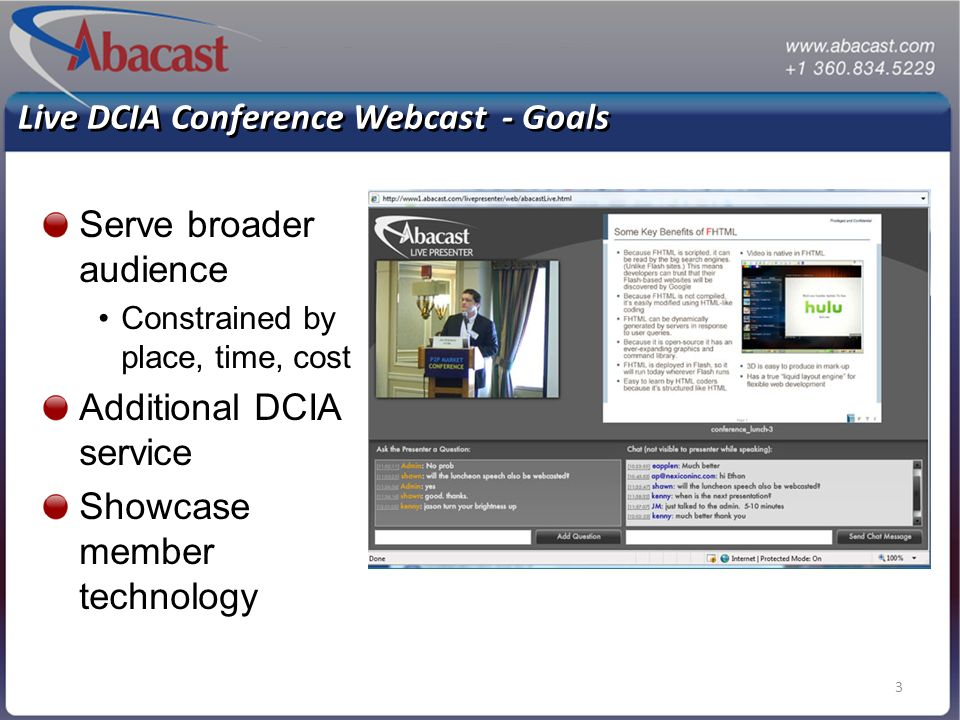 3 Live DCIA Conference Webcast - Goals Serve broader audience Constrained by place, time, cost Additional DCIA service Showcase member technology