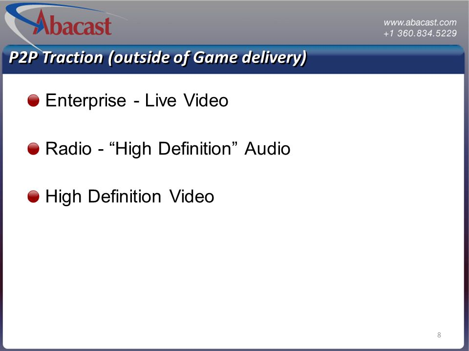 8 P2P Traction (outside of Game delivery) Enterprise - Live Video Radio - High Definition Audio High Definition Video