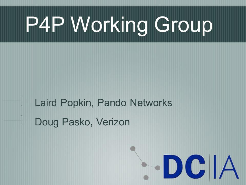 P4P Working Group Laird Popkin, Pando Networks Doug Pasko, Verizon