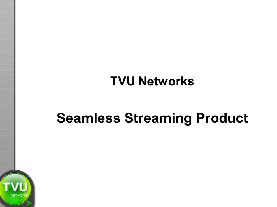 TVU Networks Seamless Streaming Product