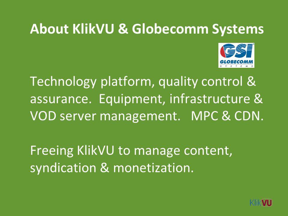 About KlikVU & Globecomm Systems Technology platform, quality control & assurance. Equipment, infrastructure & VOD server management. MPC & CDN. Freei