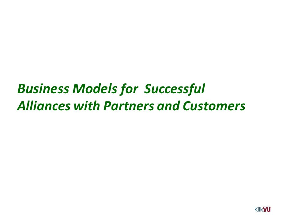 Business Models for Successful Alliances with Partners and Customers