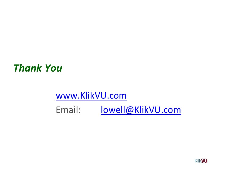 Thank You www.KlikVU.com Email: lowell@KlikVU.comlowell@KlikVU.com