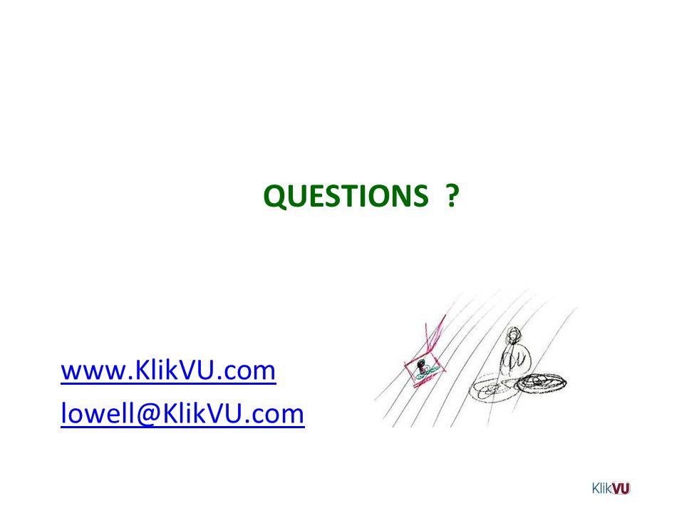 QUESTIONS ? www.KlikVU.com lowell@KlikVU.com
