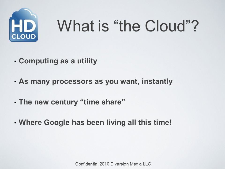 Confidential 2010 Diversion Media LLC What is the Cloud.