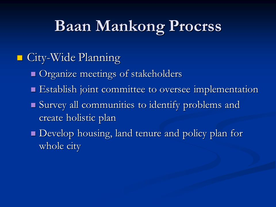 Baan Mankong Procrss City-Wide Planning City-Wide Planning Organize meetings of stakeholders Organize meetings of stakeholders Establish joint committ
