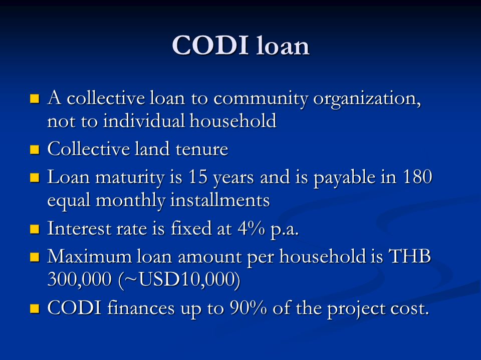 CODI loan A collective loan to community organization, not to individual household A collective loan to community organization, not to individual hous