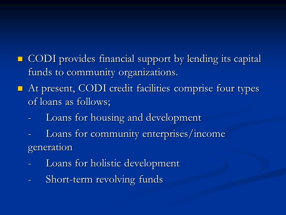 CODI provides financial support by lending its capital funds to community organizations. CODI provides financial support by lending its capital funds