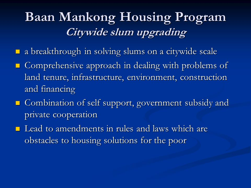 Baan Mankong Housing Program Citywide slum upgrading a breakthrough in solving slums on a citywide scale a breakthrough in solving slums on a citywide