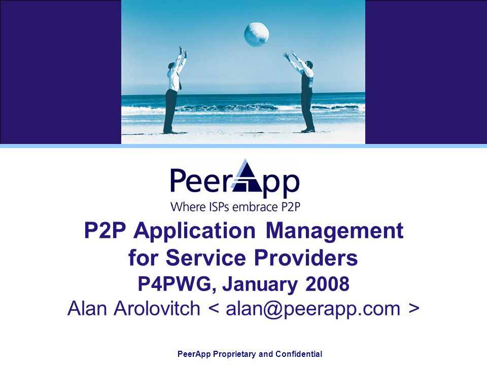 PeerApp Proprietary and Confidential P2P Application Management for Service Providers P4PWG, January 2008 Alan Arolovitch