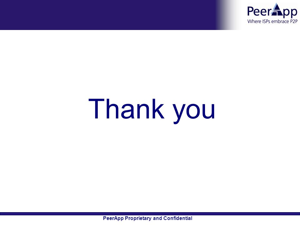 PeerApp Proprietary and Confidential Thank you
