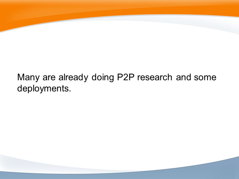 Many are already doing P2P research and some deployments.