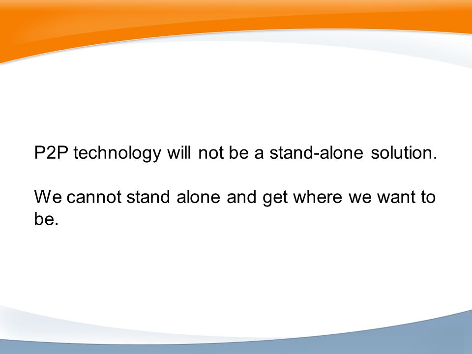 P2P technology will not be a stand-alone solution.