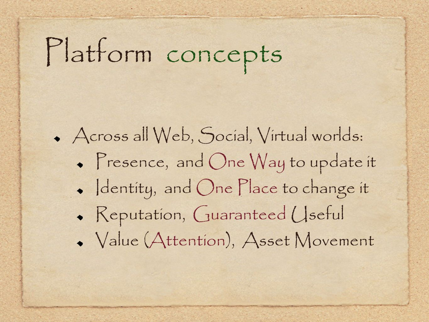 Platform concepts Across all Web, Social, Virtual worlds: Presence, and One Way to update it Identity, and One Place to change it Reputation, Guarante