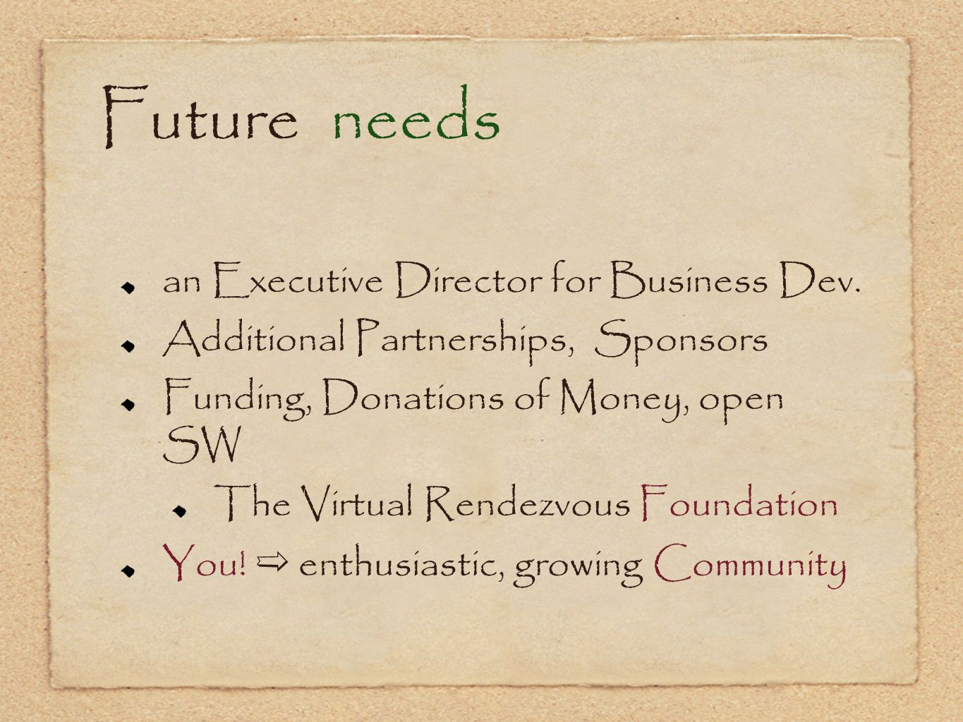 Future needs an Executive Director for Business Dev. Additional Partnerships, Sponsors Funding, Donations of Money, open SW The Virtual Rendezvous Fou