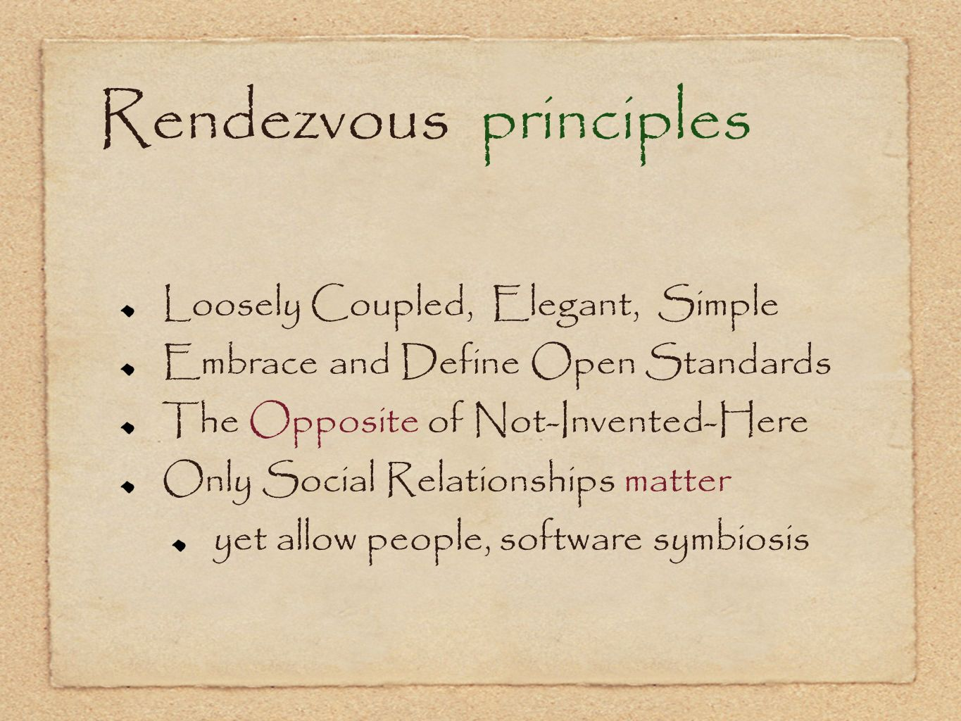 Rendezvous principles Loosely Coupled, Elegant, Simple Embrace and Define Open Standards The Opposite of Not-Invented-Here Only Social Relationships m