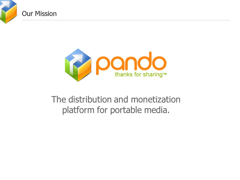 Our Mission The distribution and monetization platform for portable media.
