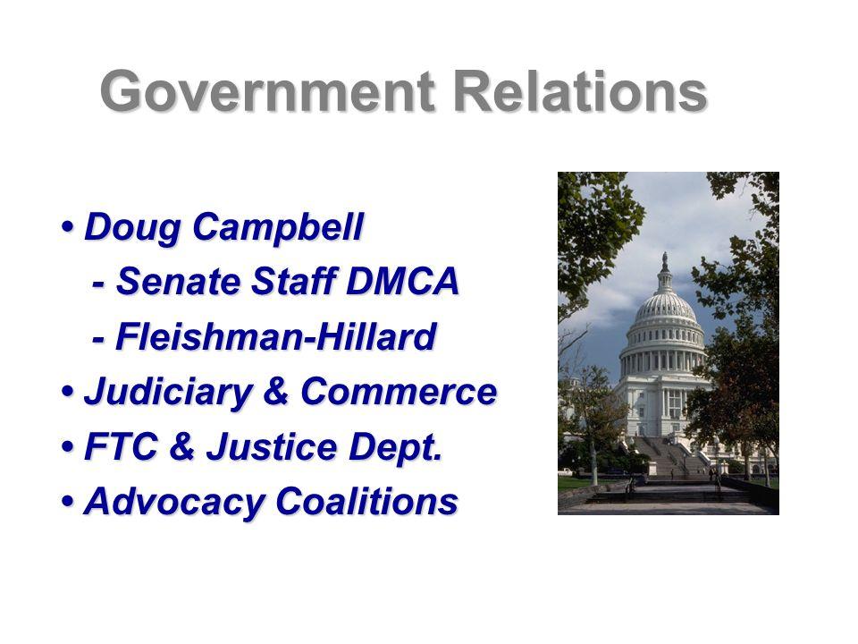 Government Relations Doug Campbell Doug Campbell - Senate Staff DMCA - Fleishman-Hillard Judiciary & Commerce Judiciary & Commerce FTC & Justice Dept.