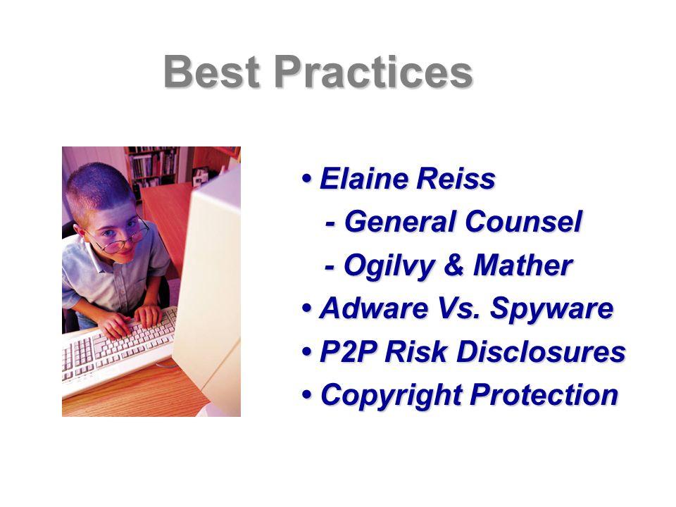 Best Practices Elaine Reiss Elaine Reiss - General Counsel - General Counsel - Ogilvy & Mather - Ogilvy & Mather Adware Vs. Spyware Adware Vs. Spyware