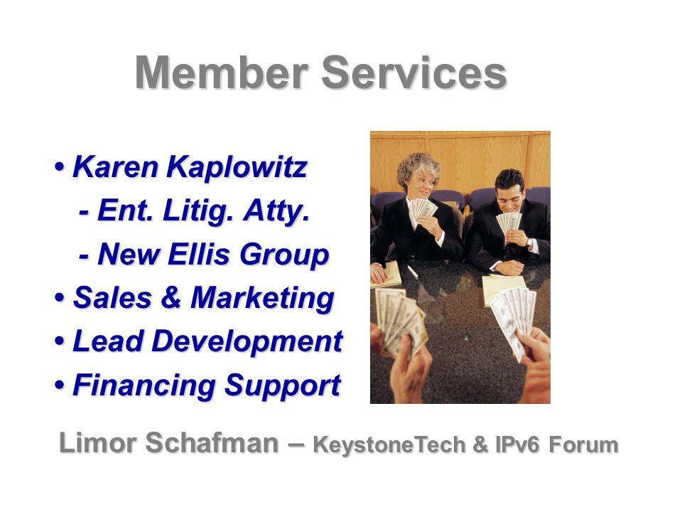 Member Services Karen Kaplowitz Karen Kaplowitz - Ent. Litig. Atty. - New Ellis Group Sales & Marketing Sales & Marketing Lead Development Lead Develo