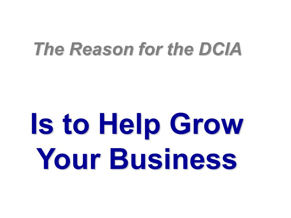 The Reason for the DCIA Is to Help Grow Your Business