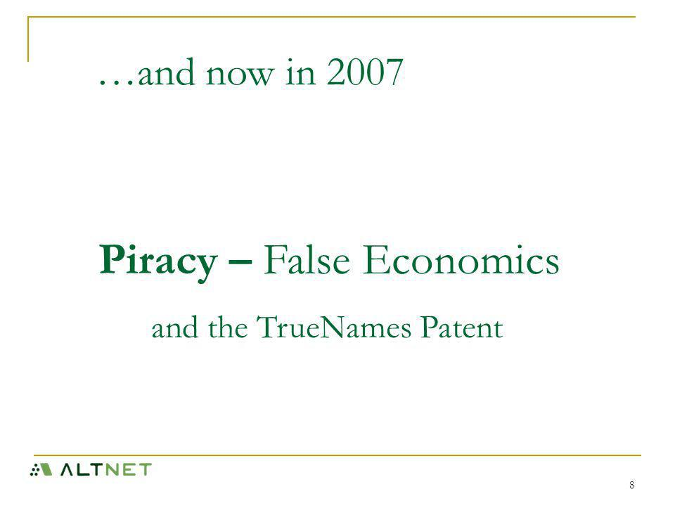 8 Piracy – False Economics and the TrueNames Patent …and now in 2007