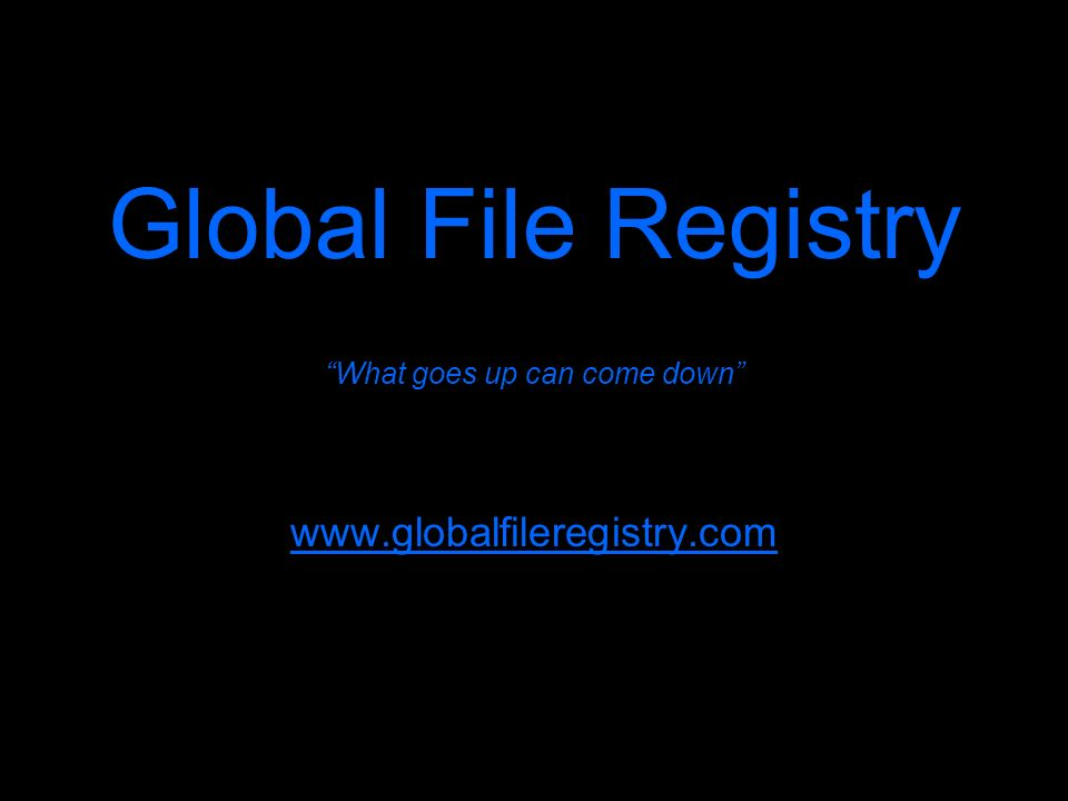 Global File Registry What goes up can come down www.globalfileregistry.com