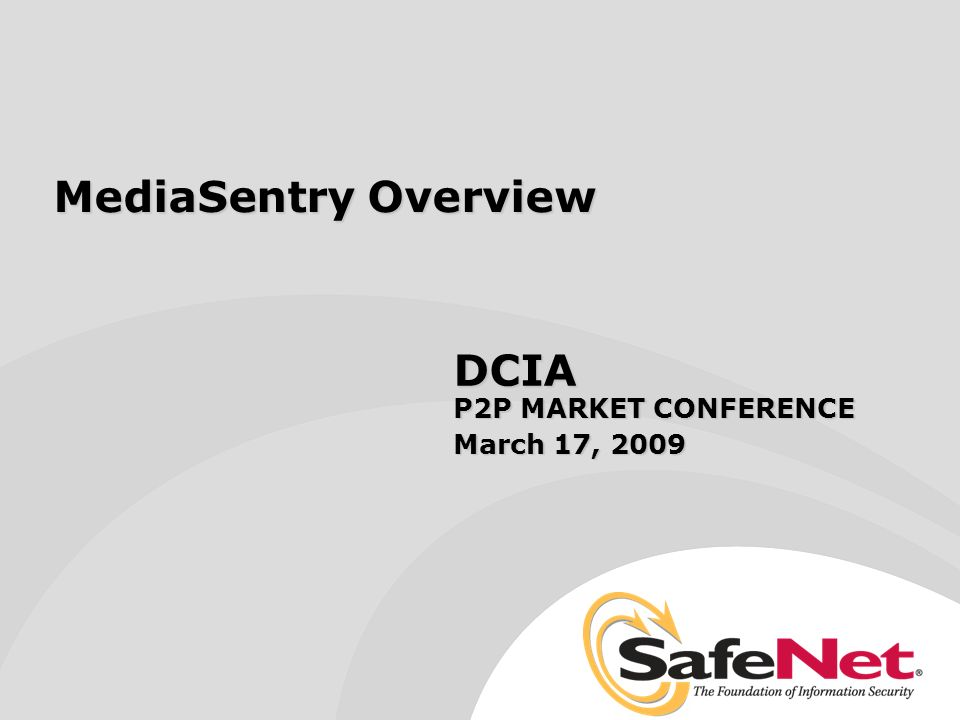 MediaSentry Overview DCIA P2P MARKET CONFERENCE March 17, 2009