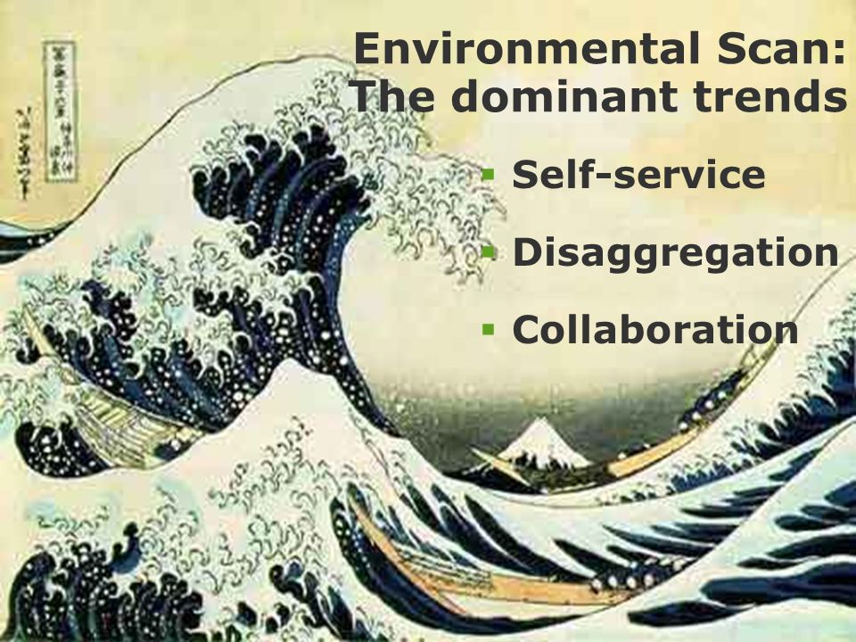 OCLC Online Computer Library Center Environmental Scan: The dominant trends Self-service Disaggregation Collaboration