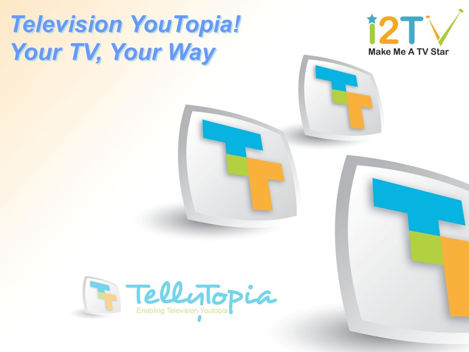 Television YouTopia! Your TV, Your Way Television YouTopia! Your TV, Your Way