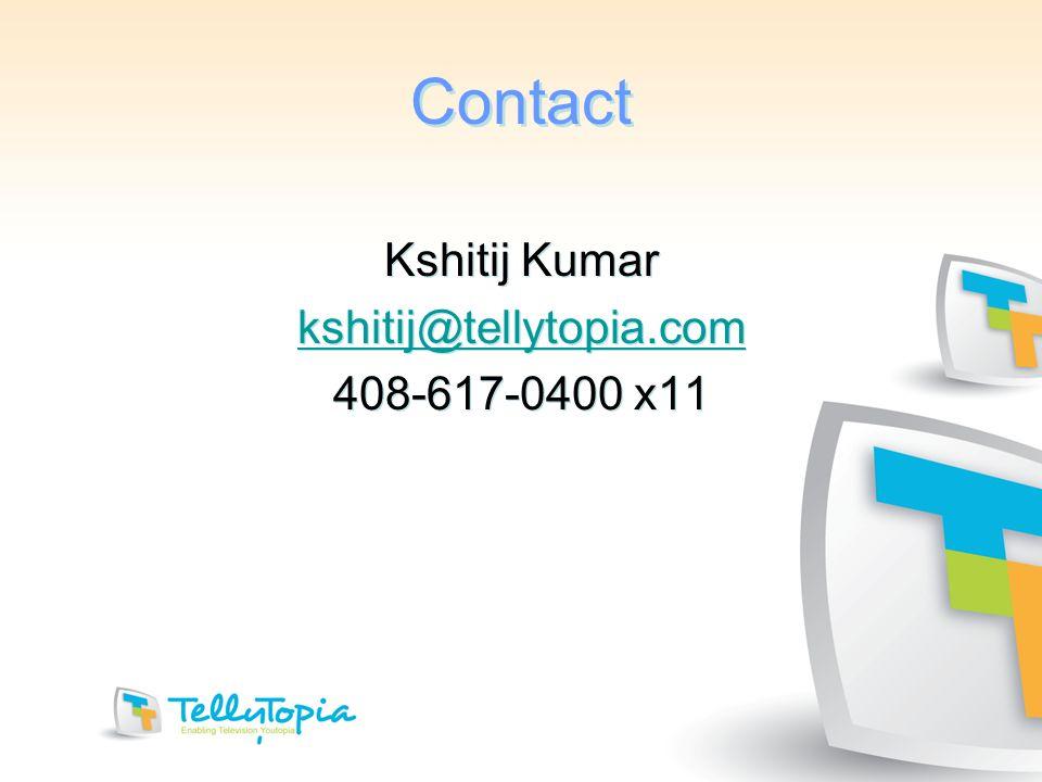 Contact Contact Kshitij Kumar kshitij@tellytopia.com 408-617-0400 x11 Kshitij Kumar kshitij@tellytopia.com 408-617-0400 x11